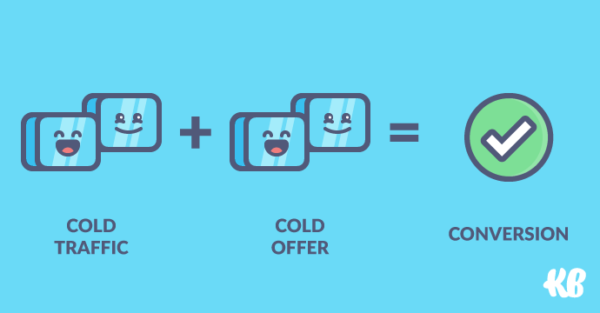 Cold traffic + cold offer = conversion