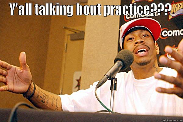 Yes, A.I, we're talking about practice.